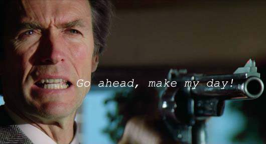 Clint Eastwood in Sudden Impact - Make my day!